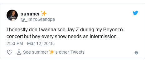 Twitter post by @_ImYoGrandpa: I honestly don't wanna see Jay Z during my Beyoncé concert but hey every show needs an intermission.