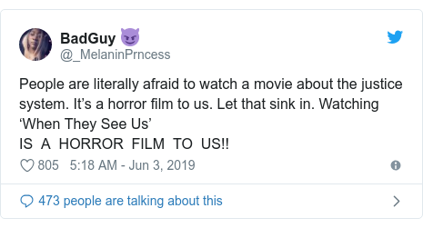Twitter post by @_MelaninPrncess: People are literally afraid to watch a movie about the justice system. It's a horror film to us. Let that sink in. Watching 'When They See Us' IS  A  HORROR  FILM  TO  US!!