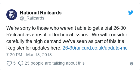 Twitter post by @_Railcards: We're sorry to those who weren't able to get a trial 26-30 Railcard as a result of technical issues.  We will consider carefully the high demand we've seen as part of this trial. Register for updates here