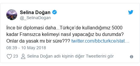 @_SelinaDogan tarafından yapılan Twitter paylaşımı: İnce bir diplomasi daha...Türkçe'de kullandığımız 5000 kadar Fransızca kelimeyi nasıl yapacağız bu durumda? Onlar da yasak mı bir süre???