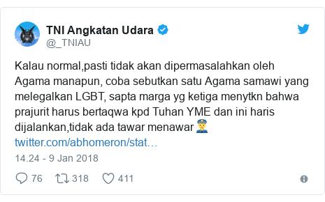 Twitter pesan oleh @_TNIAU: Kalau normal,pasti tidak akan dipermasalahkan oleh Agama manapun, coba sebutkan satu Agama samawi yang melegalkan LGBT, sapta marga yg ketiga menytkn bahwa prajurit harus bertaqwa kpd Tuhan YME dan ini haris dijalankan,tidak ada tawar menawar👮