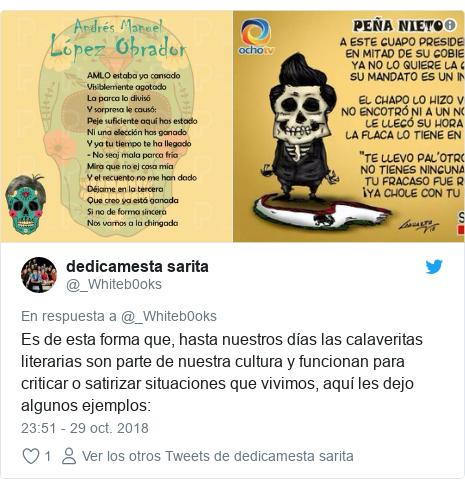 Publicación de Twitter por @_Whiteb0oks: Es de esta forma que, hasta nuestros días las calaveritas literarias son parte de nuestra cultura y funcionan para criticar o satirizar situaciones que vivimos, aquí les dejo algunos ejemplos