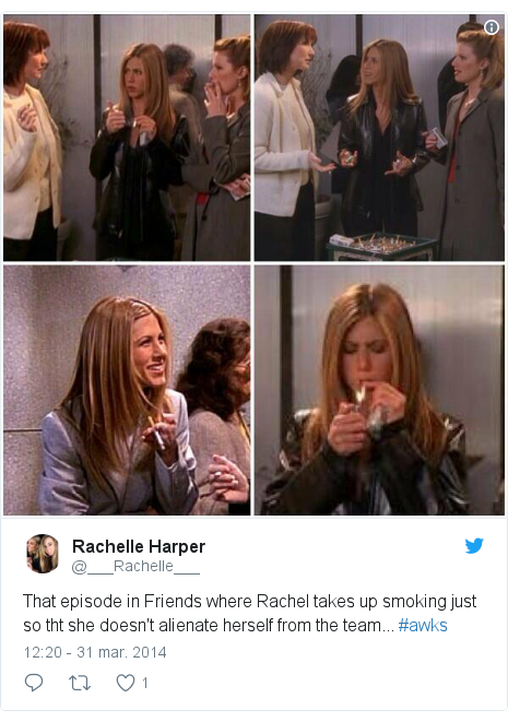 Publicación de Twitter por @___Rachelle___: That episode in Friends where Rachel takes up smoking just so tht she doesn't alienate herself from the team... #awks
