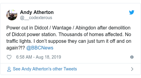 Twitter post by @__codexterous: Power cut in Didcot / Wantage / Abingdon after demolition of Didcot power station. Thousands of homes affected. No traffic lights. I don't suppose they can just turn it off and on again?!? @BBCNews