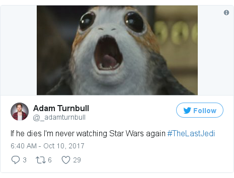 Twitter post by @_adamturnbull: If he dies I'm never watching Star Wars again #TheLastJedi pic.twitter.com/zqTXn0WuI2