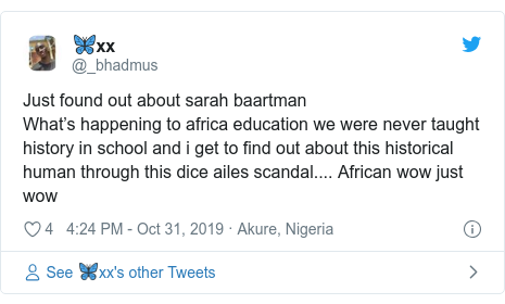 Twitter post by @_bhadmus: Just found out about sarah baartman What's happening to africa education we were never taught history in school and i get to find out about this historical human through this dice ailes scandal.... African wow just wow