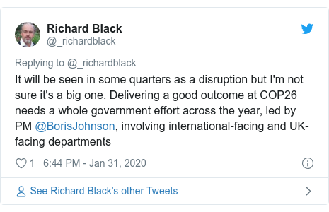 Twitter post by @_richardblack: It will be seen in some quarters as a disruption but I'm not sure it's a big one. Delivering a good outcome at COP26 needs a whole government effort across the year, led by PM @BorisJohnson, involving international-facing and UK-facing departments