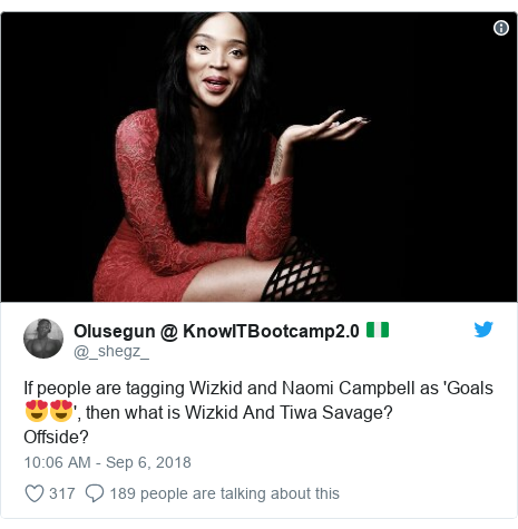 Twitter post by @_shegz_: If people are tagging Wizkid and Naomi Campbell as 'Goals😍😍', then what is Wizkid And Tiwa Savage?Offside?