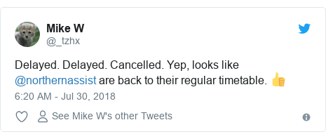 Twitter post by @_tzhx: Delayed. Delayed. Cancelled. Yep, looks like @northernassist are back to their regular timetable. 👍