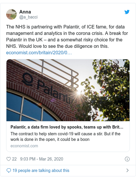 Twitter post by @a_bacci: The NHS is partnering with Palantir, of ICE fame, for data management and analytics in the corona crisis. A break for Palantir in the UK – and a somewhat risky choice for the NHS. Would love to see the due diligence on this.
