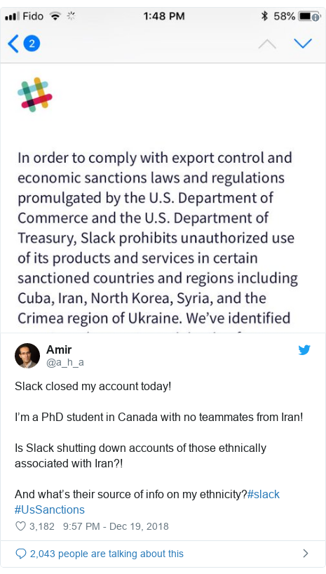 Twitter post by @a_h_a: Slack closed my account today! I'm a PhD student in Canada with no teammates from Iran!Is Slack shutting down accounts of those ethnically associated with Iran?!And what's their source of info on my ethnicity?#slack #UsSanctions