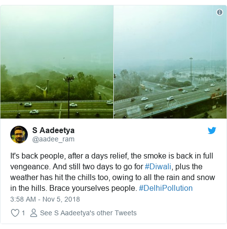 Twitter post by @aadee_ram: It's back people, after a days relief, the smoke is back in full vengeance. And still two days to go for #Diwali, plus the weather has hit the chills too, owing to all the rain and snow in the hills. Brace yourselves people. #DelhiPollution