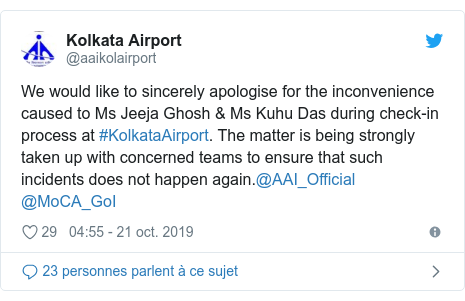 Twitter publication par @aaikolairport: We would like to sincerely apologise for the inconvenience caused to Ms Jeeja Ghosh & Ms Kuhu Das during check-in process at #KolkataAirport. The matter is being strongly taken up with concerned teams to ensure that such incidents does not happen again.@AAI_Official @MoCA_GoI