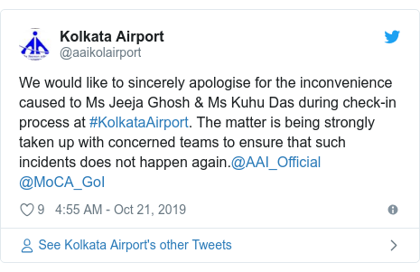 Twitter post by @aaikolairport: We would like to sincerely apologise for the inconvenience caused to Ms Jeeja Ghosh & Ms Kuhu Das during check-in process at #KolkataAirport. The matter is being strongly taken up with concerned teams to ensure that such incidents does not happen again.@AAI_Official @MoCA_GoI