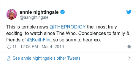 Twitter post by @aanightingale: This is terrible news @THEPRODIGY the  most truly exciting  to watch since The Who. Condolences to family & friends of @KeithFlint so so sorry to hear xxx