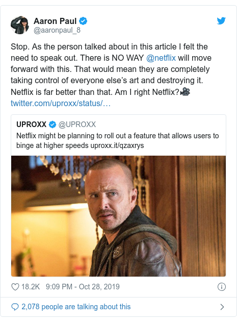 Twitter post by @aaronpaul_8: Stop. As the person talked about in this article I felt the need to speak out. There is NO WAY @netflix will move forward with this. That would mean they are completely taking control of everyone else's art and destroying it. Netflix is far better than that. Am I right Netflix?🎥