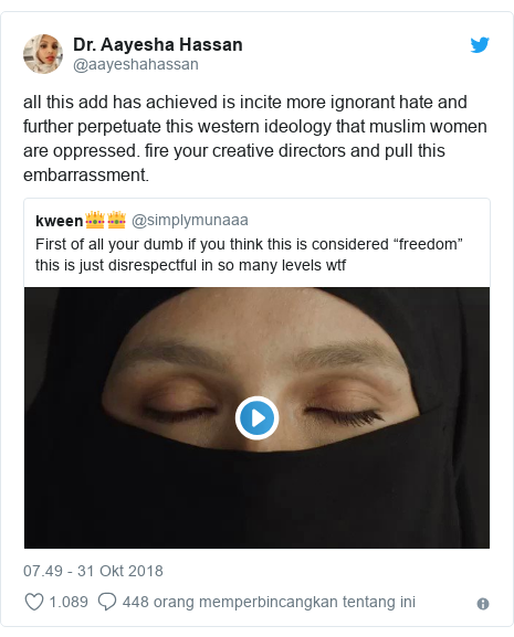 Twitter pesan oleh @aayeshahassan: all this add has achieved is incite more ignorant hate and further perpetuate this western ideology that muslim women are oppressed. fire your creative directors and pull this embarrassment.