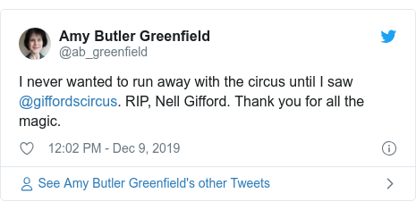 Twitter post by @ab_greenfield: I never wanted to run away with the circus until I saw @giffordscircus. RIP, Nell Gifford. Thank you for all the magic.