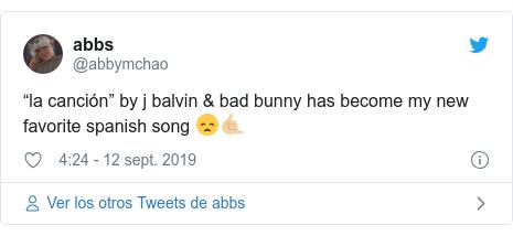 """Publicación de Twitter por @abbymchao: """"la canción"""" by j balvin & bad bunny has become my new favorite spanish song 😞🤙🏼"""