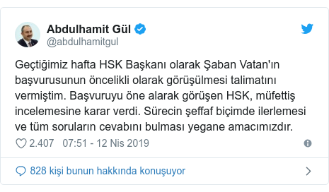@abdulhamitgul tarafından yapılan Twitter paylaşımı: Geçtiğimiz hafta HSK Başkanı olarak Şaban Vatan'ın başvurusunun öncelikli olarak görüşülmesi talimatını vermiştim. Başvuruyu öne alarak görüşen HSK, müfettiş incelemesine karar verdi. Sürecin şeffaf biçimde ilerlemesi ve tüm soruların cevabını bulması yegane amacımızdır.