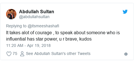 Twitter post by @abdullahsultan: It takes alot of courage , to speak about someone who is influential has star power, u r brave, kudos