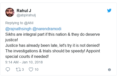 Twitter post by @abpirahulj: @rajnathsingh @narendramodiSikhs are integral part if this nation & they do deserve justice!Justice has already been late, let's try it is not denied!The investigations & trials should be speedy! Appoint special courts if needed!