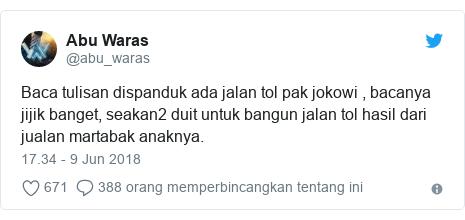 Twitter pesan oleh @abu_waras: Baca tulisan dispanduk ada jalan tol pak jokowi , bacanya jijik banget, seakan2 duit untuk bangun jalan tol hasil dari jualan martabak anaknya.