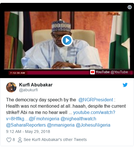 Twitter post by @abukurfi: The democracy day speech by the  @NGRPresident   Health was not mentioned at all..haaah, despite the current strike!! Abi na me no hear well ... @Fmohnigeria @nighealthwatch @SaharaReporters @nmanigeria @JohesuNigeria