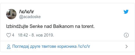 Twitter post by @acadoske: Izbindžujte Senke nad Balkanom na torent.