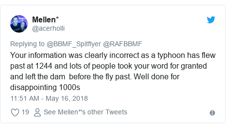 Twitter post by @acerholli: Your information was clearly incorrect as a typhoon has flew past at 1244 and lots of people took your word for granted and left the dam  before the fly past. Well done for disappointing 1000s