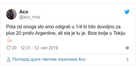 Twitter post by @aco_mvp: Pola od onoga sto smo odigrali u 1/4 bi bilo dovoljno za plus 20 protiv Argentine, ali sta je tu je. Bice bolje u Tokiju 💪🏻