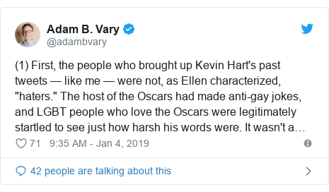 "Twitter post by @adambvary: (1) First, the people who brought up Kevin Hart's past tweets — like me — were not, as Ellen characterized, ""haters."" The host of the Oscars had made anti-gay jokes, and LGBT people who love the Oscars were legitimately startled to see just how harsh his words were. It wasn't a…"