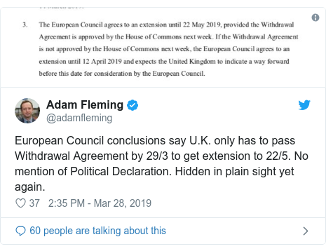 Twitter post by @adamfleming: European Council conclusions say U.K. only has to pass Withdrawal Agreement by 29/3 to get extension to 22/5. No mention of Political Declaration. Hidden in plain sight yet again.