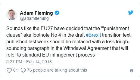 "Twitter post by @adamfleming: Sounds like the EU27 have decided that the ""'punishment clause"" aka footnote No 4 in the draft #Brexit transition text published last week should be replaced with a less tough-sounding paragraph in the Withdawal Agreement that will refer to standard EU infringement process"