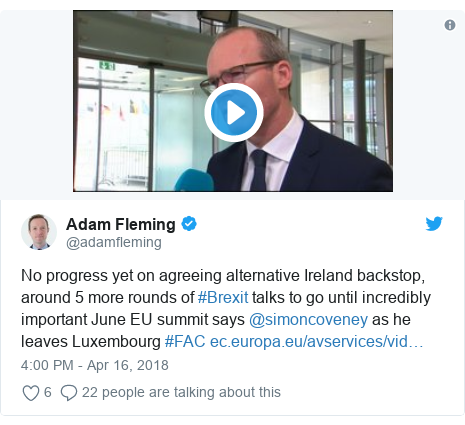 Twitter post by @adamfleming: No progress yet on agreeing alternative Ireland backstop, around 5 more rounds of #Brexit talks to go until incredibly important June EU summit says @simoncoveney as he leaves Luxembourg #FAC