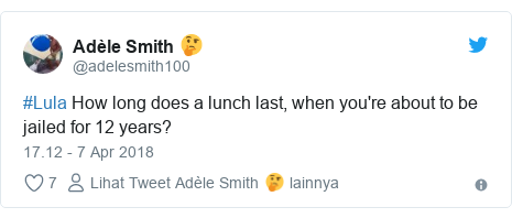Twitter pesan oleh @adelesmith100: #Lula How long does a lunch last, when you're about to be jailed for 12 years?