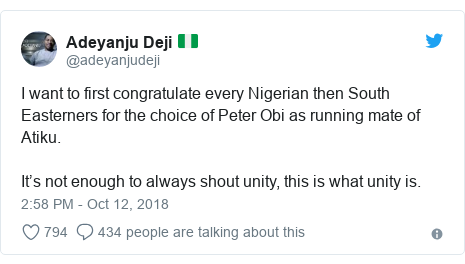 Twitter post by @adeyanjudeji: I want to first congratulate every Nigerian then South Easterners for the choice of Peter Obi as running mate of Atiku. It's not enough to always shout unity, this is what unity is.