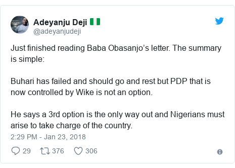 Twitter post by @adeyanjudeji: Just finished reading Baba Obasanjo's letter. The summary is simple  Buhari has failed and should go and rest but PDP that is now controlled by Wike is not an option. He says a 3rd option is the only way out and Nigerians must arise to take charge of the country.