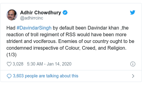 Twitter post by @adhirrcinc: Had #DavindarSingh by default been Davindar khan ,the reaction of troll regiment of RSS would have been more strident and vociferous. Enemies of our country ought to be condemned irrespective of Colour, Creed, and Religion.(1/3)