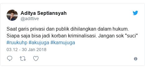"""Twitter pesan oleh @adittive: Saat garis privasi dan publik dihilangkan dalam hukum. Siapa saja bisa jadi korban kriminalisasi. Jangan sok """"suci"""" #ruukuhp #akujuga #kamujuga"""