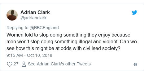 Twitter post by @adrianclark: Women told to stop doing something they enjoy because men won't stop doing something illegal and violent. Can we see how this might be at odds with civilised society?