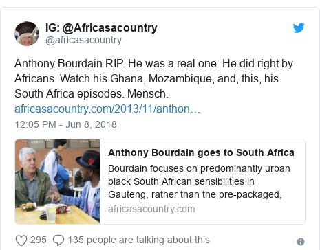 Twitter post by @africasacountry: @Africasacountry  Anthony Bourdain RIP. He was a real one. He did right by Africans. Watch his Ghana, Mozambique, and, this, his South Africa episodes. Mensch.