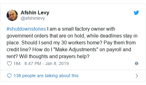 "Twitter post by @afshinlevy: #shutdownstories I am a small factory owner with government orders that are on hold, while deadlines stay in place. Should I send my 30 workers home? Pay them from credit line? How do I ""Make Adjustments"" on payroll and rent? Will thoughts and prayers help?"
