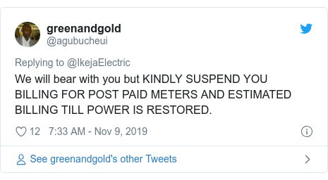 Twitter post by @agubucheui: We will bear with you but KINDLY SUSPEND YOU BILLING FOR POST PAID METERS AND ESTIMATED BILLING TILL POWER IS RESTORED.