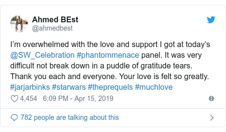 Twitter post by @ahmedbest: I'm overwhelmed with the love and support I got at today's @SW_Celebration #phantommenace panel. It was very difficult not break down in a puddle of gratitude tears. Thank you each and everyone. Your love is felt so greatly. #jarjarbinks #starwars #theprequels #muchlove