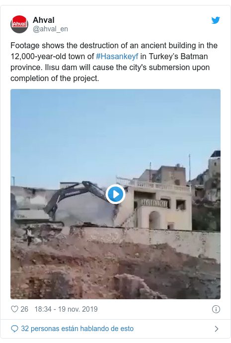 Publicación de Twitter por @ahval_en: Footage shows the destruction of an ancient building in the 12,000-year-old town of #Hasankeyf in Turkey's Batman province. Ilısu dam will cause the city's submersion upon completion of the project.