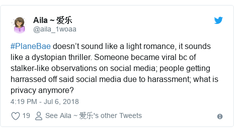 Twitter post by @aila_1woaa: #PlaneBae doesn't sound like a light romance, it sounds like a dystopian thriller. Someone became viral bc of stalker-like observations on social media; people getting harrassed off said social media due to harassment; what is privacy anymore?