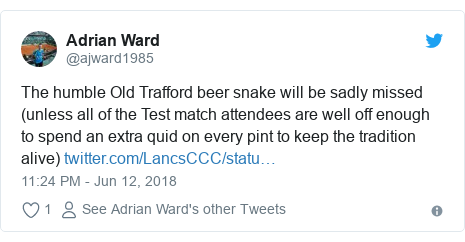 Twitter post by @ajward1985: The humble Old Trafford beer snake will be sadly missed (unless all of the Test match attendees are well off enough to spend an extra quid on every pint to keep the tradition alive)