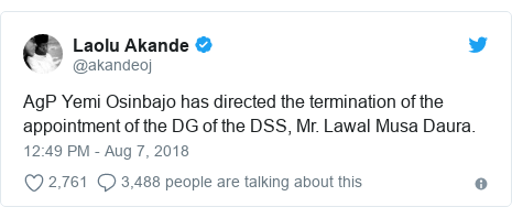 Twitter post by @akandeoj: AgP Yemi Osinbajo has directed the termination of the appointment of the DG of the DSS, Mr. Lawal Musa Daura.