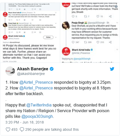 Twitter post by @akashbanerjee: 1. How @Airtel_Presence responded to bigotry at 3.25pm.2. How @Airtel_Presence responded to bigotry at 8.18pm after twitter backlash..Happy that @TwitterIndia spoke out,  disappointed that I share my Nation / Religion / Service Provider with poison pills like @pooja303singh.